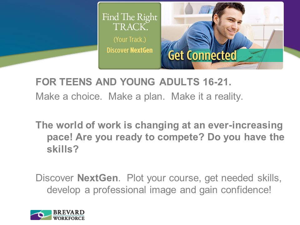 FOR TEENS AND YOUNG ADULTS 16-21. Make a choice. Make a plan
