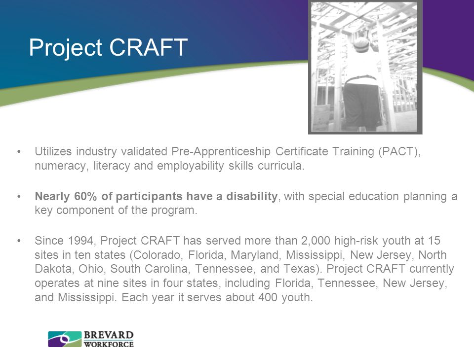 Project CRAFT Utilizes industry validated Pre-Apprenticeship Certificate Training (PACT), numeracy, literacy and employability skills curricula.