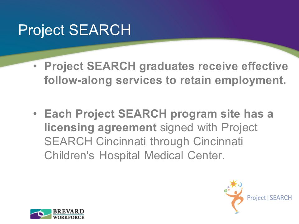 Project SEARCH Project SEARCH graduates receive effective follow-along services to retain employment.