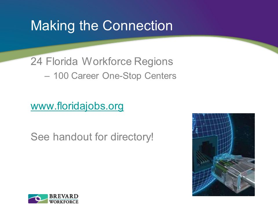 Making the Connection 24 Florida Workforce Regions www.floridajobs.org