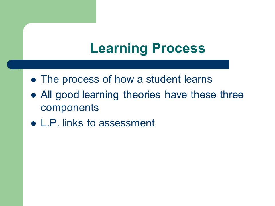 Learning Process The process of how a student learns