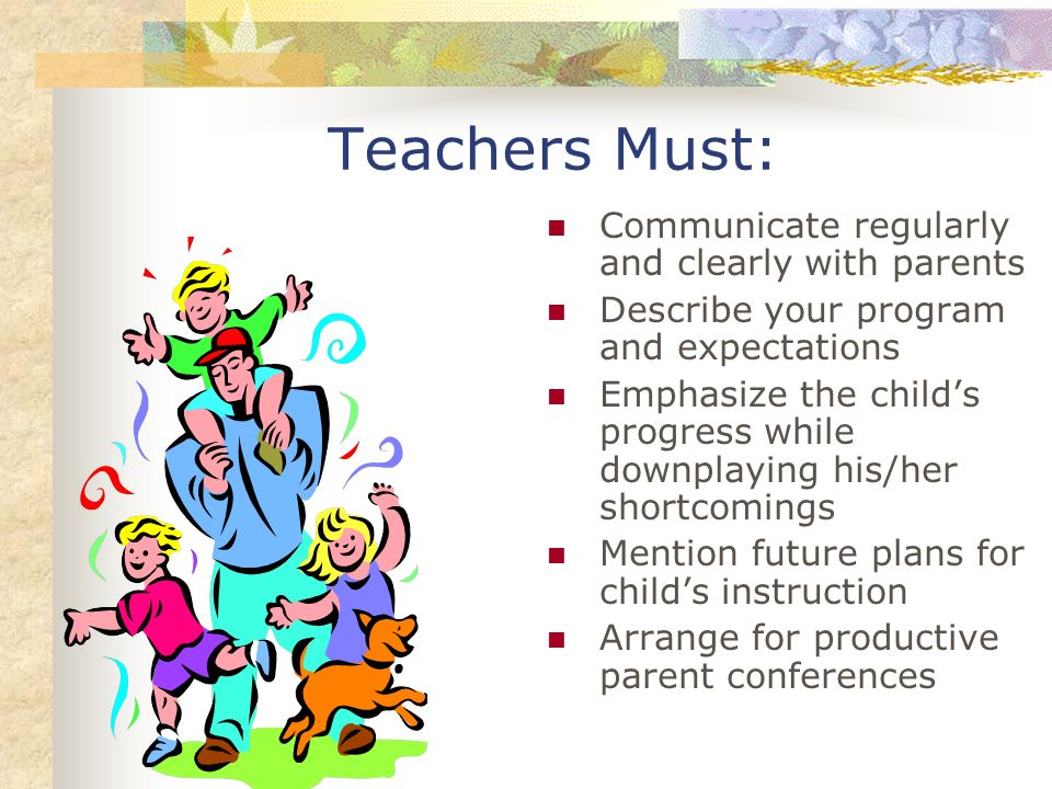 Teachers Must: Communicate regularly and clearly with parents