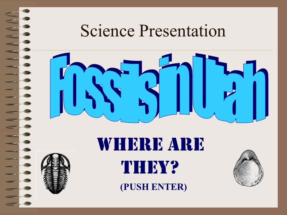 Science Presentation Fossils in Utah Where are they (PUSH ENTER)