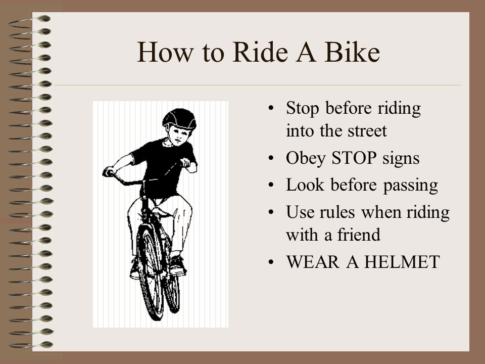 How to Ride A Bike Stop before riding into the street Obey STOP signs