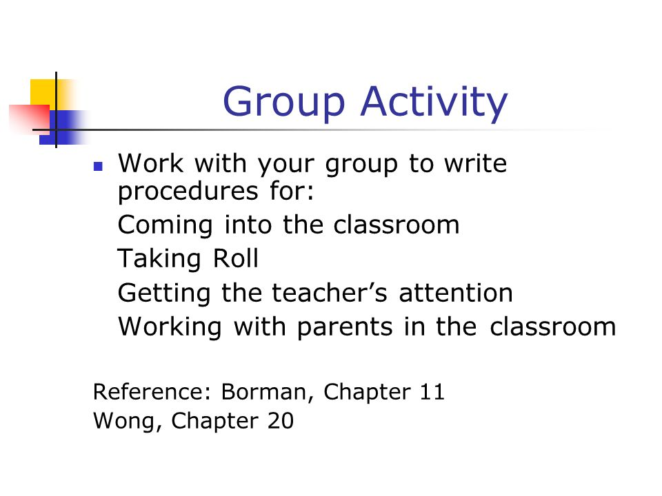 Group Activity Work with your group to write procedures for: