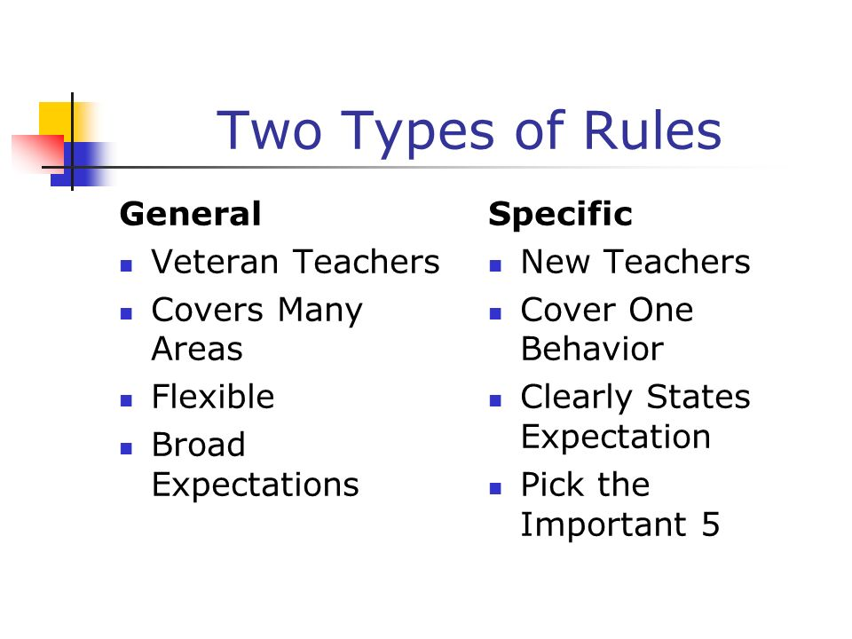 Two Types of Rules General Veteran Teachers Covers Many Areas Flexible