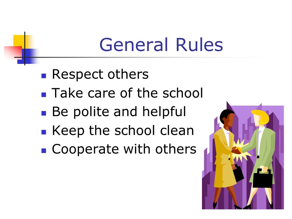 General Rules Respect others Take care of the school