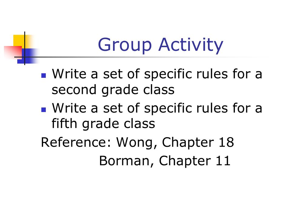 Group Activity Write a set of specific rules for a second grade class