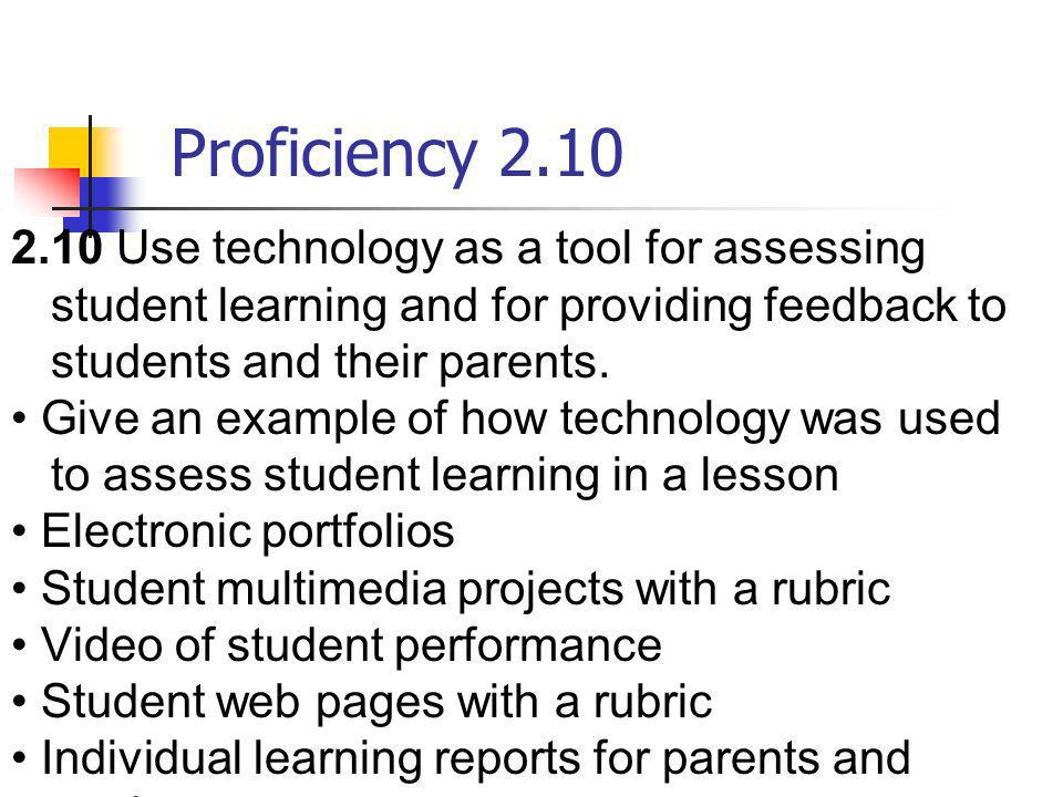 Proficiency 2.102.10 Use technology as a tool for assessing student learning and for providing feedback to students and their parents.
