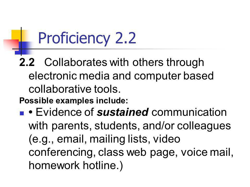 Proficiency 2.22.2 Collaborates with others through electronic media and computer based collaborative tools.