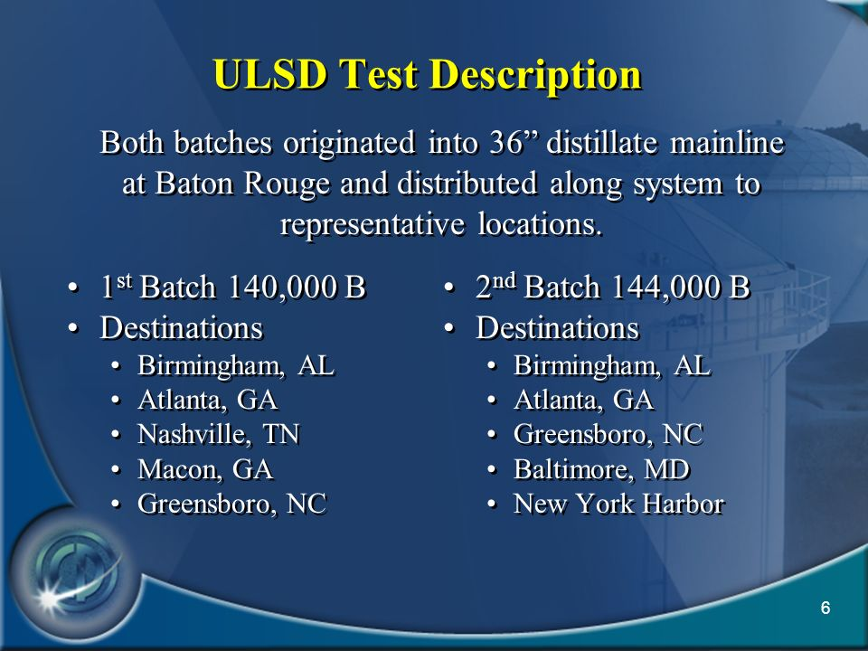 ULSD Test Description Both batches originated into 36 distillate mainline at Baton Rouge and distributed along system to representative locations.