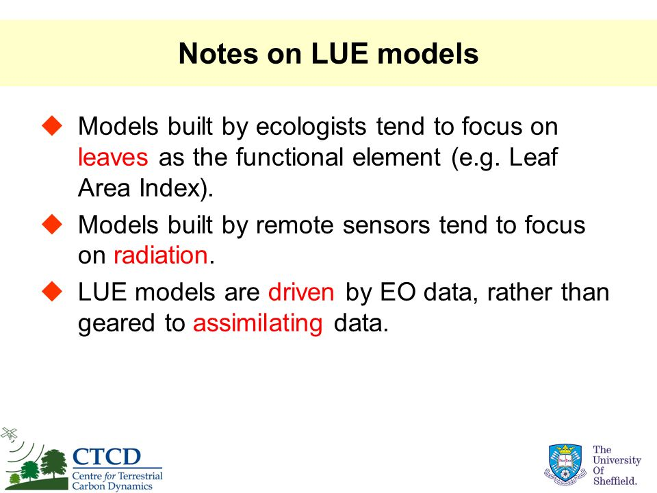 Notes on LUE models Models built by ecologists tend to focus on leaves as the functional element (e.g. Leaf Area Index).
