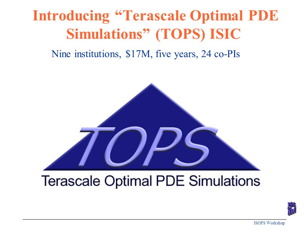 Introducing Terascale Optimal PDE Simulations (TOPS) ISIC