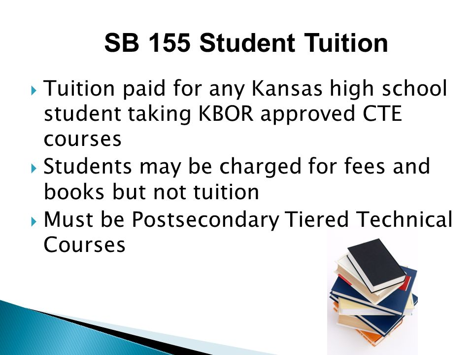 SB 155 Student Tuition Tuition paid for any Kansas high school student taking KBOR approved CTE courses.
