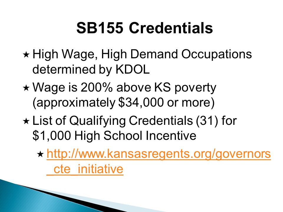 SB155 Credentials High Wage, High Demand Occupations determined by KDOL. Wage is 200% above KS poverty (approximately $34,000 or more)
