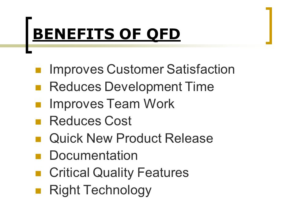 BENEFITS OF QFD Improves Customer Satisfaction