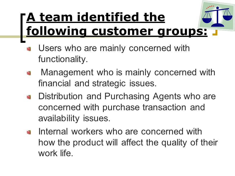 A team identified the following customer groups: