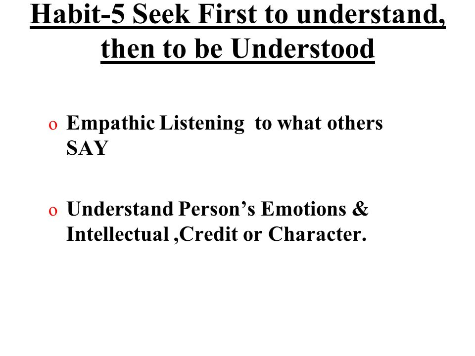 Habit-5 Seek First to understand, then to be Understood