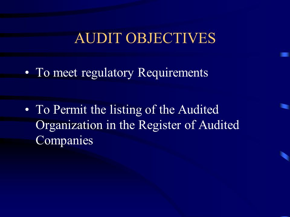 AUDIT OBJECTIVES To meet regulatory Requirements