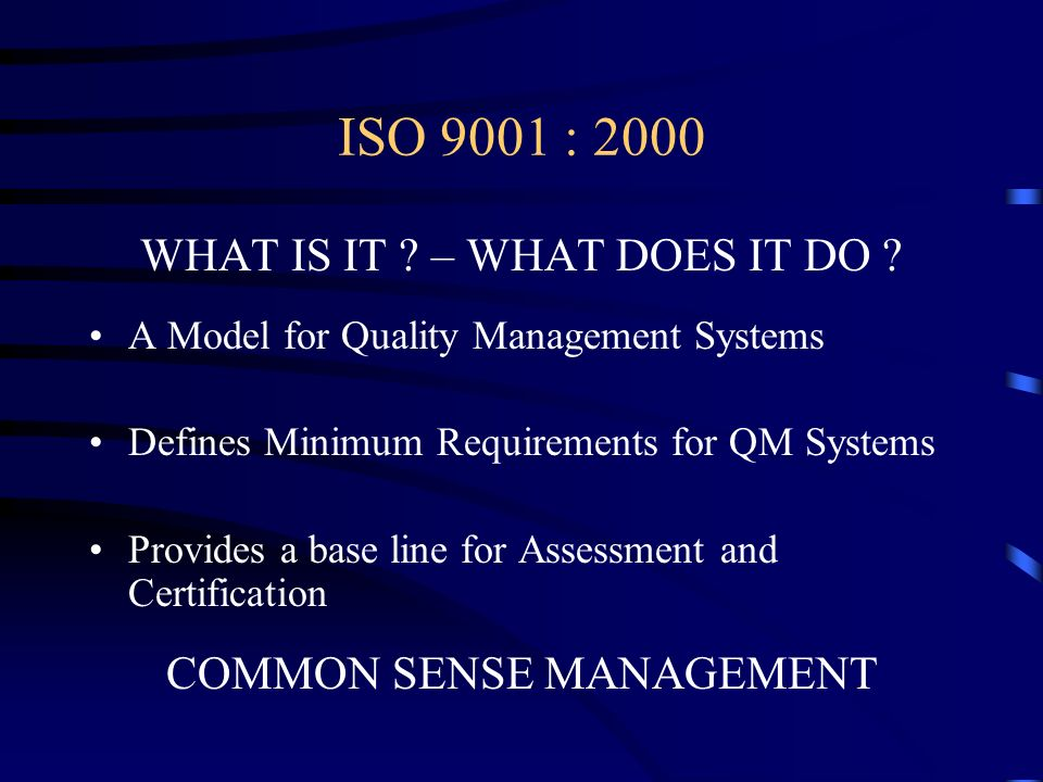 ISO 9001 : 2000 WHAT IS IT – WHAT DOES IT DO