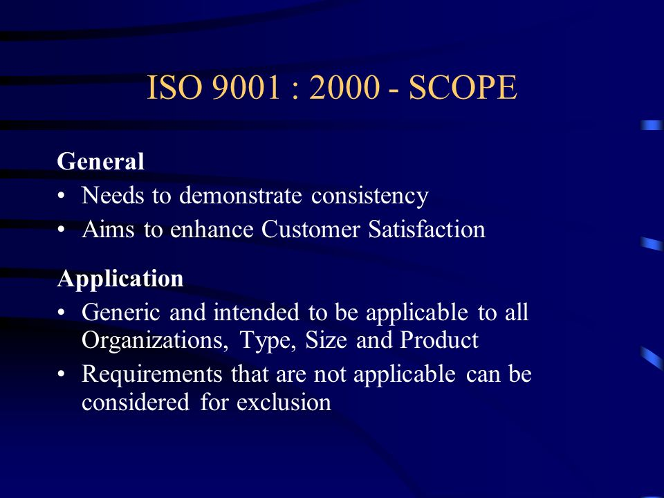 ISO 9001 : 2000 - SCOPE General Needs to demonstrate consistency