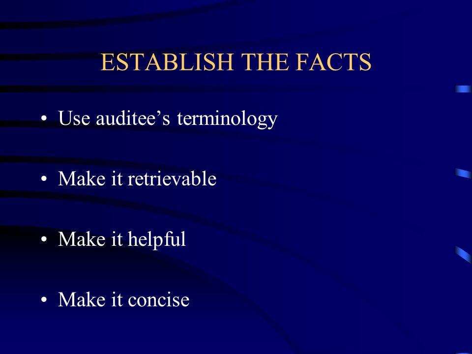 ESTABLISH THE FACTS Use auditee's terminology Make it retrievable