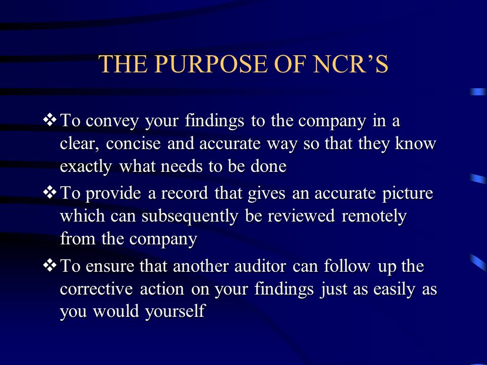 THE PURPOSE OF NCR'S To convey your findings to the company in a clear, concise and accurate way so that they know exactly what needs to be done.