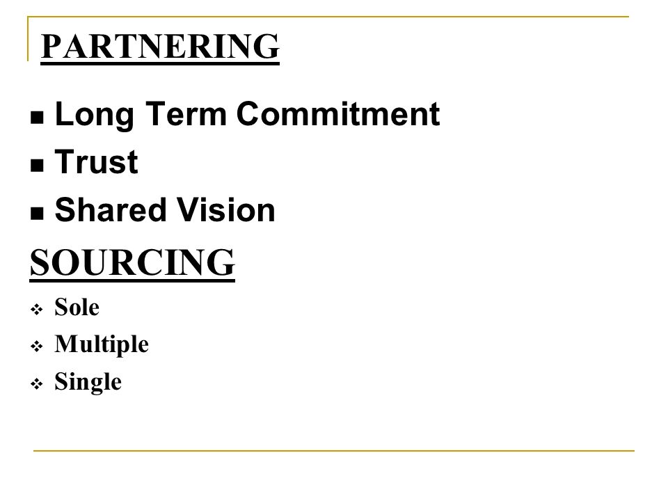 SOURCING PARTNERING Long Term Commitment Trust Shared Vision Sole