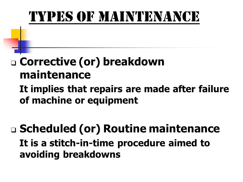 TYPES OF MAINTENANCE Corrective (or) breakdown maintenance