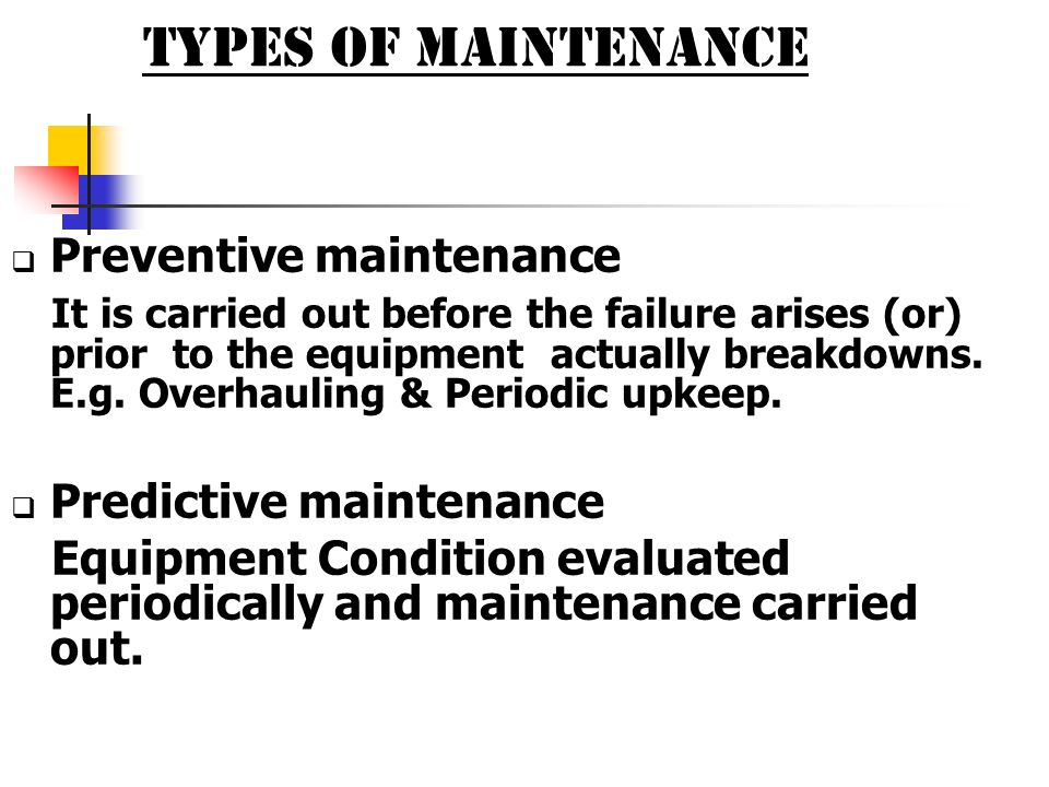 TYPES OF MAINTENANCE Preventive maintenance