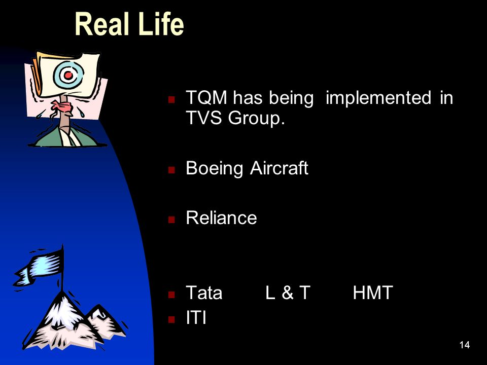 Real Life TQM has being implemented in TVS Group. Boeing Aircraft