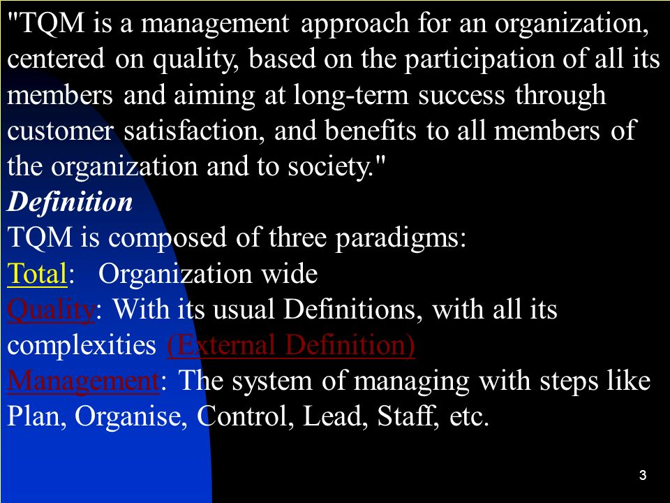 TQM is a management approach for an organization, centered on quality, based on the participation of all its members and aiming at long-term success through customer satisfaction, and benefits to all members of the organization and to society.