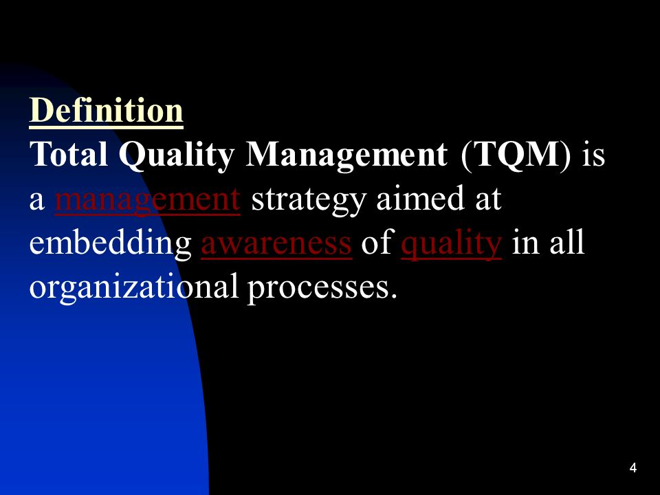 Definition Total Quality Management (TQM) is a management strategy aimed at embedding awareness of quality in all organizational processes.