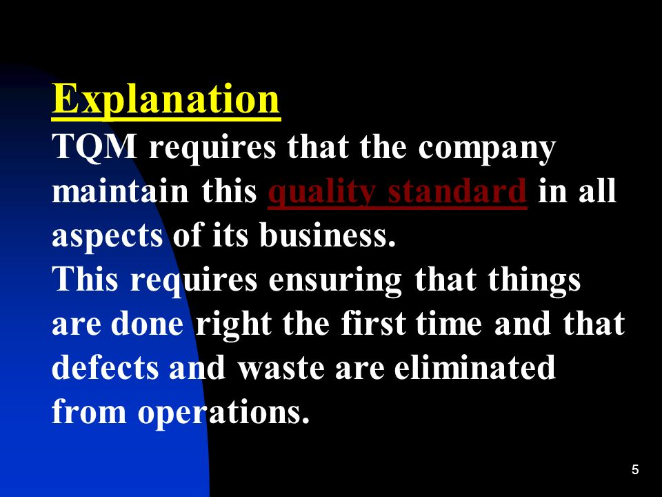 Explanation TQM requires that the company maintain this quality standard in all aspects of its business.
