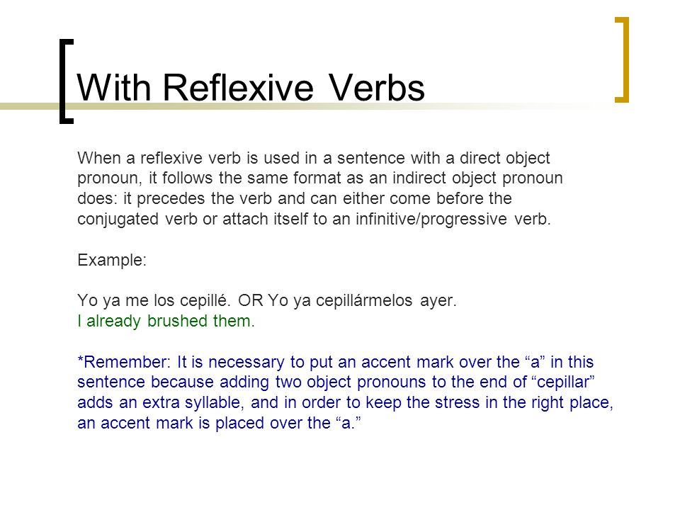 With Reflexive Verbs When a reflexive verb is used in a sentence with a direct object.