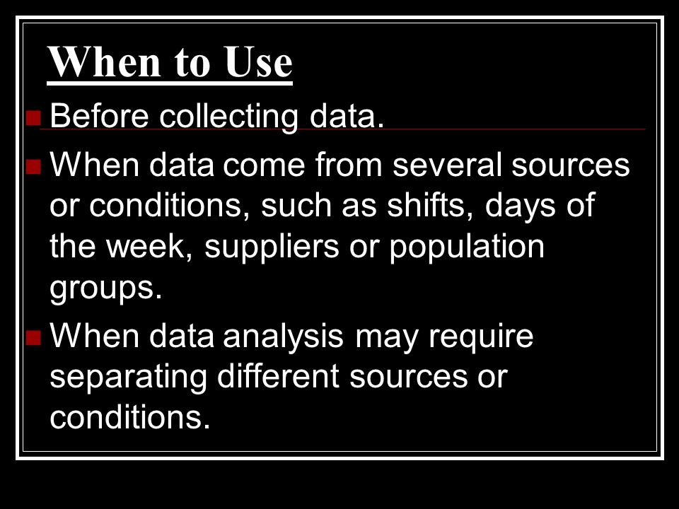 When to Use Before collecting data.