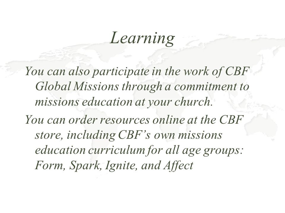 Learning You can also participate in the work of CBF Global Missions through a commitment to missions education at your church.