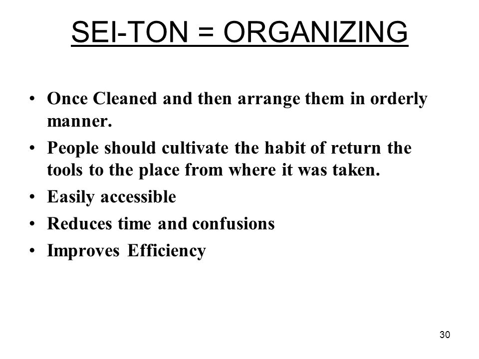 SEI-TON = ORGANIZING Once Cleaned and then arrange them in orderly manner.
