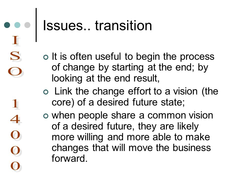 Issues.. transition It is often useful to begin the process of change by starting at the end; by looking at the end result,
