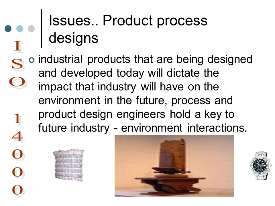 Issues.. Product process designs