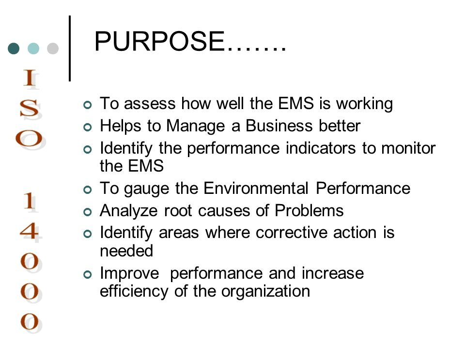 PURPOSE……. ISO 14000 To assess how well the EMS is working