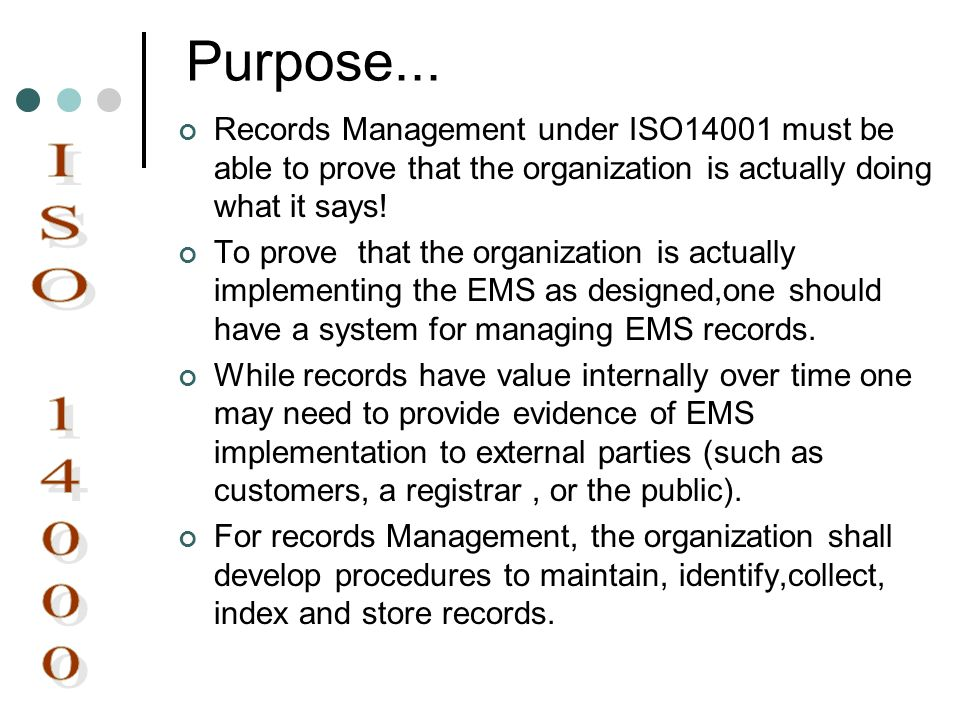 Purpose... Records Management under ISO14001 must be able to prove that the organization is actually doing what it says!