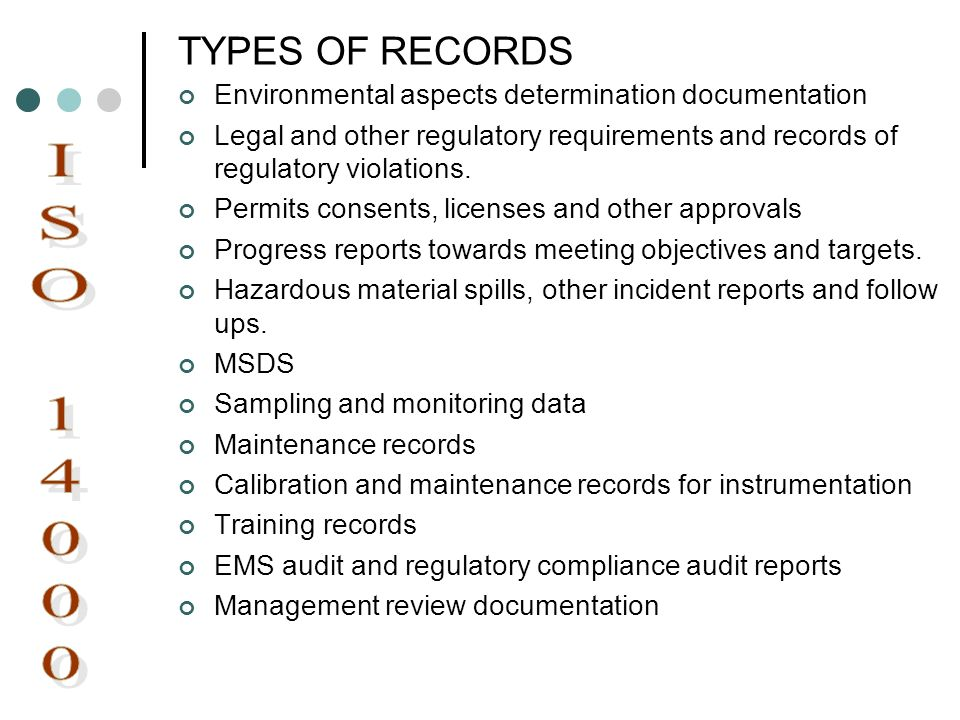TYPES OF RECORDS Environmental aspects determination documentation. Legal and other regulatory requirements and records of regulatory violations.