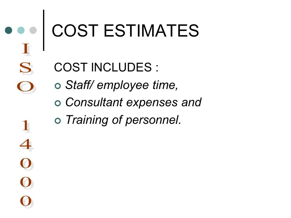 COST ESTIMATES ISO 14000 COST INCLUDES : Staff/ employee time,