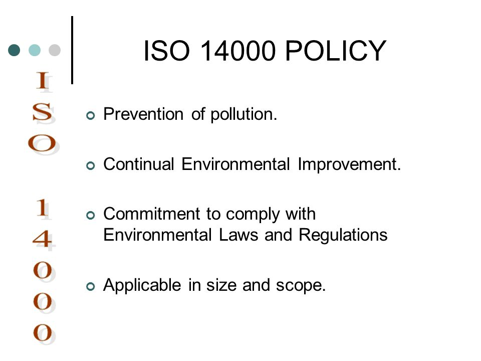 ISO 14000 POLICY ISO 14000 Prevention of pollution.