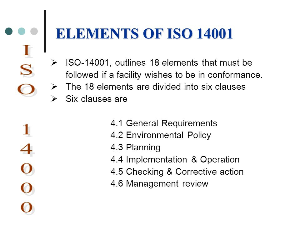 ELEMENTS OF ISO 14001 ISO-14001, outlines 18 elements that must be followed if a facility wishes to be in conformance.