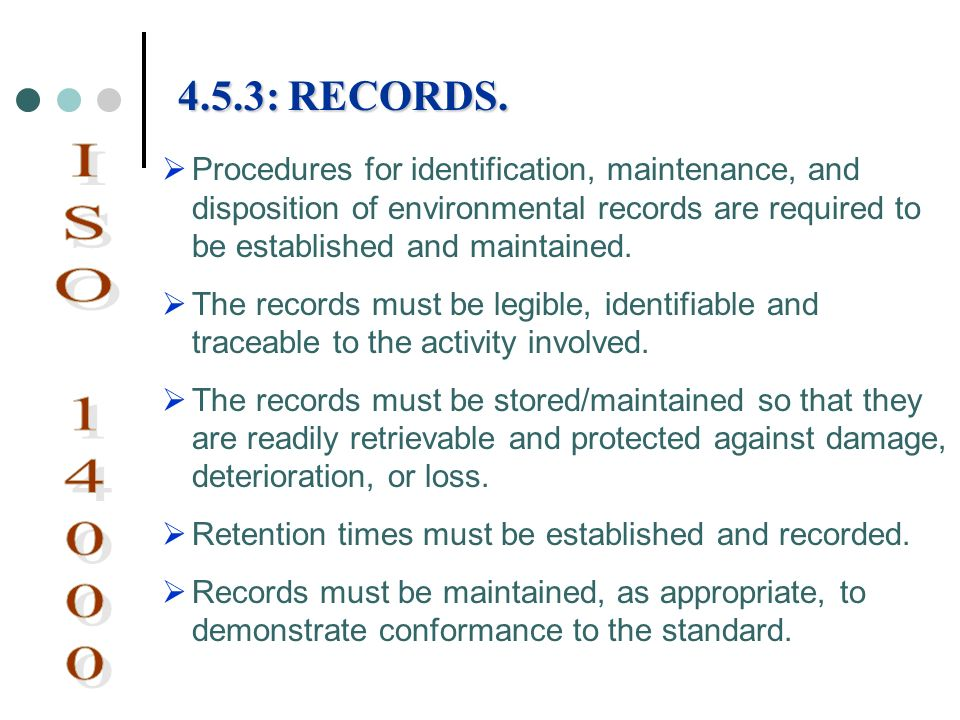 4.5.3: RECORDS. Procedures for identification, maintenance, and disposition of environmental records are required to be established and maintained.