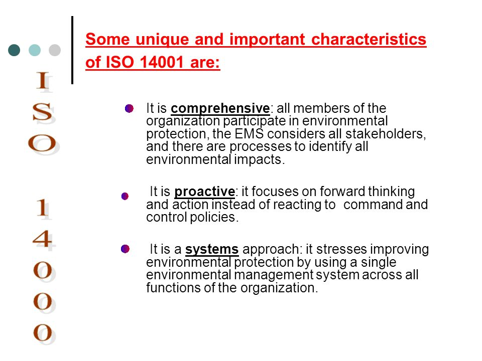 Some unique and important characteristics of ISO 14001 are: