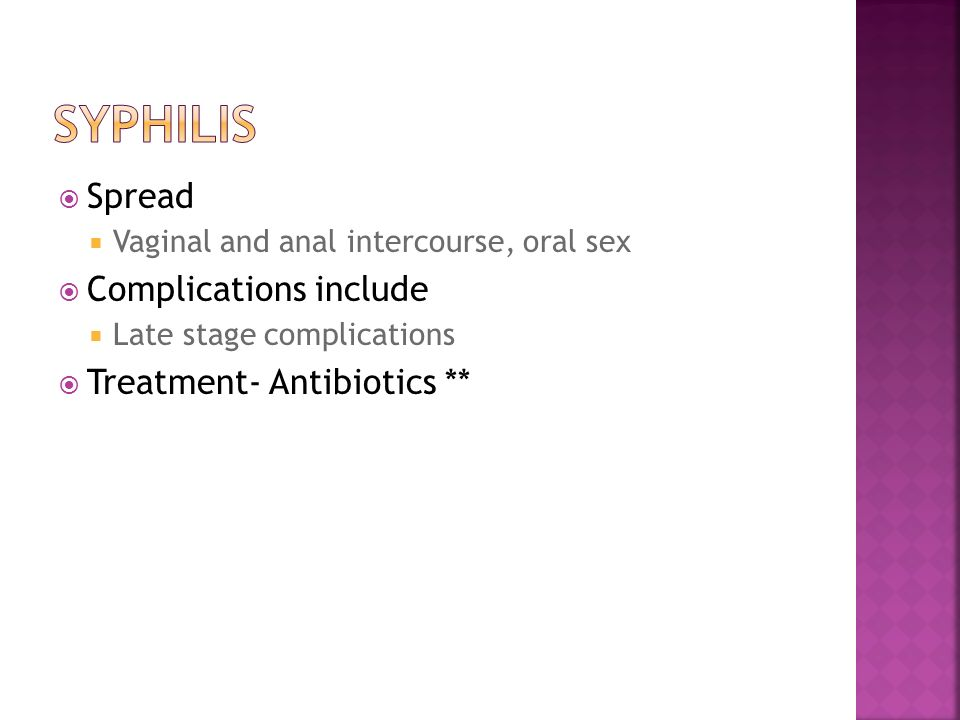 Syphilis Spread Complications include Treatment- Antibiotics **