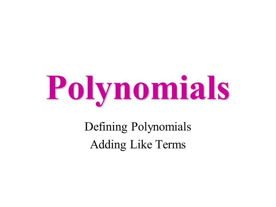 Defining Polynomials Adding Like Terms
